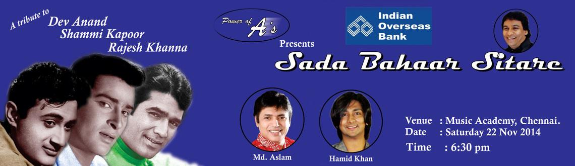 Book Online Tickets for Sada Bahaar Sitarae, Chennai. A great musical evening presented by Power of A\\\'s featuring playback singer Md. Aslam from AR Rahman group and Hamid Khan from Mumbai. Its will be a tribute to evergreen legends Dev Anand, Shammi Kapoor and Rajesh Khanna.