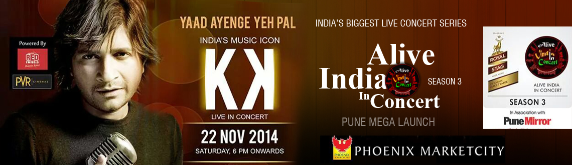 Book Online Tickets for Alive India in Concert Series 2014 - KK , Pune. Alive India in Concert Season 3 Mega Launch - Pune 22nd November - India\\\'s Music Icon - \\\
