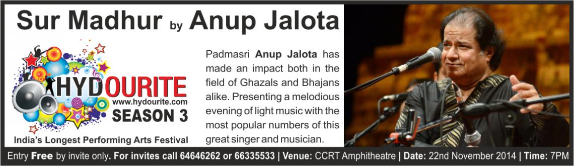 Book Online Tickets for Hydourite - Sur Madhur by Anup Jalota, Hyderabad. Padmasri Anup Jalota has made an impact both in the field of Ghazals and Bhajans alike. Presenting a melodious evening of light music with the most popular numbers of this great singer and musician.