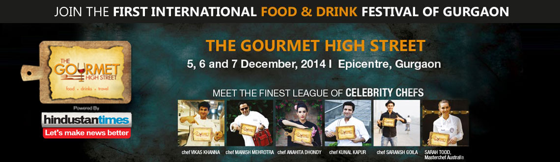 Book Online Tickets for The Gourmet High Street, Gurugram. Stars at the Show: Vikas Khanna, Kunal Kapur, Manish Mehrotra, Saransh Goila, Sarah Todd, Anahita Dhondhy