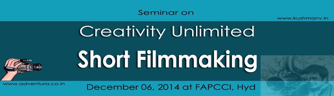 Book Online Tickets for Seminar on Creativity Unlimited - Short , Hyderabad. The Adventura - leading advertising and brand building agency is organizing a Seminar on \\\'Creativity Unlimited: Short Filmmaking\\\