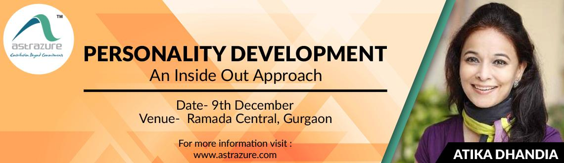 Book Online Tickets for Personality Development -An Inside Out A, Gurugram. INTRODUCTION: In today's competitive business world, it's is extremely important to develop our personality, as it is the one factor which stands out at a basic level. Everyone wants to hire, to create and build connection with, a person