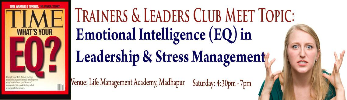 Book Online Tickets for Emotional Intelligence (EQ) in Leadershi, Hyderabad. Emotional Intelligence (EQ) in Stress Management, Leadership Skills Development and for Professional Growth: