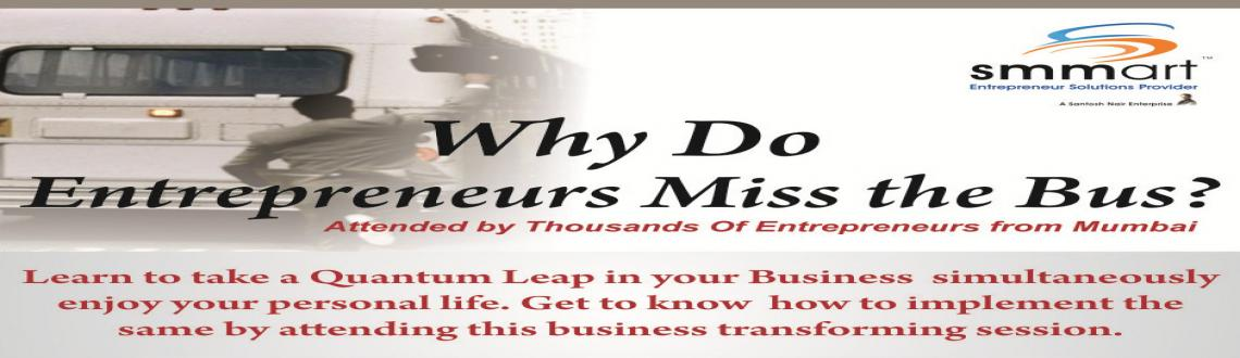 Book Online Tickets for Why Do Entrepreneur Miss The Bus , india. This session will enlighten you upon the following:  How to maximize your income with minimum efforts How to live life on your own terms How to balance your personal & professional life How to scale up your opportunities How to build a grea