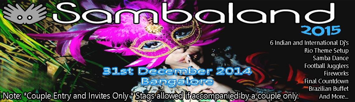 New Year Event 2015 in Bengaluru, Book Passes/Tickets online for  SAMBALAND 2015 NEW YEAR PARTY. Get Event, Live Show and Parties Details.