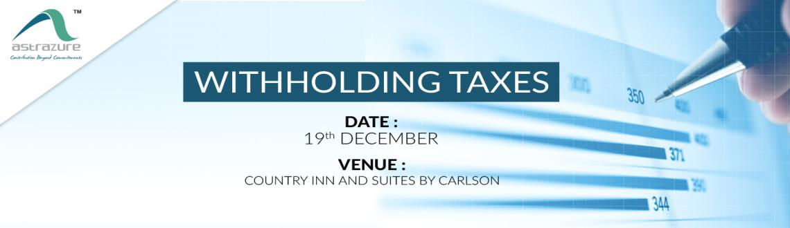 Book Online Tickets for Withholding Taxes, Gurugram.  INTRODUCTION Several corporate houses in India (MNCs as well as Indian Groups) make large payments to foreign entities. Determining TDS (also known as withholding tax or WHT) implications on these payments is critical, before making remittan