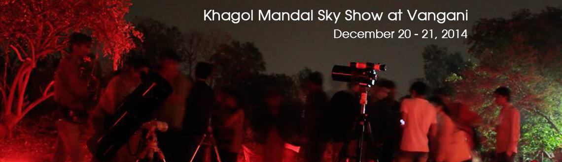 Book Online Tickets for Khagol Mandal Sky Show at Vangani, Vangani. Khagol Mandal announces 2nd overnight programme of 29th season at Vangani on 20 December 2014. The program starts at 7.00 pm (IST) in the evening and runs up to 5.00 am (IST) next morning. The general outline of the programme is as follows: