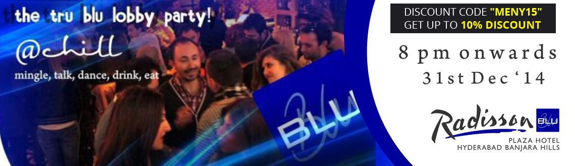 New Year Event 2015 in Hyderabad, Book Passes/Tickets online for The Tru Blu Lobby Party. Get Event, Live Show and Parties Details.