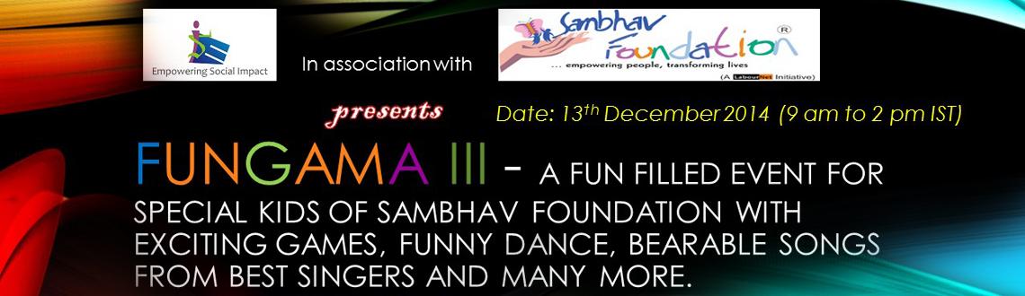 FUNGAMA III - A fun filled event for special kids of SAMBHAV FOUNDATION with exciting games, funny dance, bearable songs from best singers and many more.