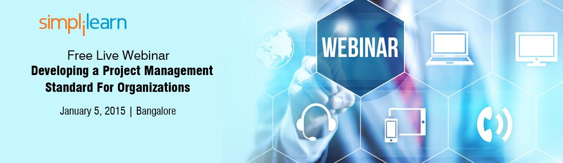 Free Live Webinar on Developing a Project Management Standard For Organizations in Bangalore