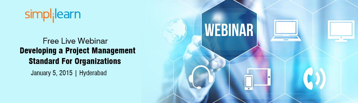 Free Live Webinar on Developing a Project Management Standard For Organizations in Hyderabad