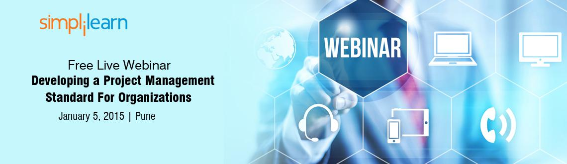 Free Live Webinar on Developing a Project Management Standard For Organizations in Pune