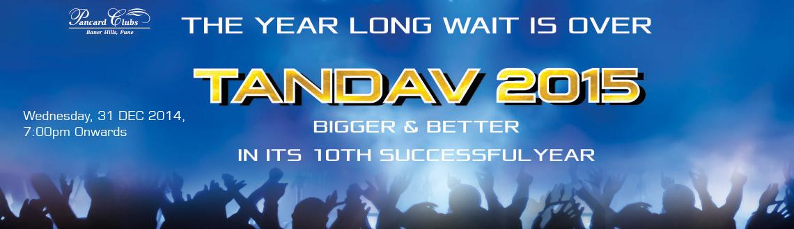 Book Online Tickets for TANDAV 2015, Pune. TANDAV 2015 the new year bash that Pune has been awaiting all these days is here to make your new year\\\'s eve. Back in a bigger and better form than it had in the past decade the TANDAV 2015 is here with the 10th  successful edition.