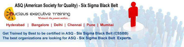 Book Online Tickets for ASQ SIX SIGMA Black Belt Certification -, Mumbai. Nucleus Executive Training is pleased to announce its upcoming Six Sigma Black Belt Certification Training (ASQ)program in Mumbai. Workshop Dates: Mumbai - 01 July 2011 - 03 July 2011 Location:Nucleus Ex Training, Hotel VITS,&nbs