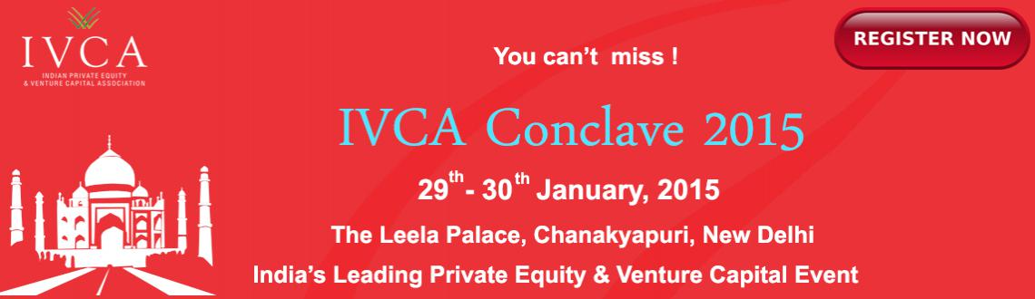 Book Online Tickets for Indian Private Equity and Venture Capita, NewDelhi. The Indian Private Equity & Venture Capital Association (IVCA) is pleased to announce that its flagship, 3rd Annual Conclave, will be convened on Thursday and Friday the 29th and 30th of January, 2015 in Ne