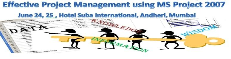 Effective Project Management using MS Project 2007 - Mumbai - 24-25thJune