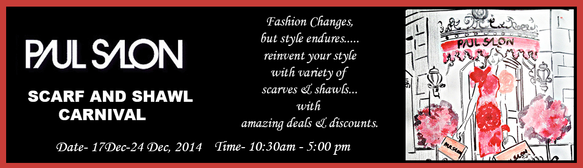 Book Online Tickets for PAUL SALON SHAWLS  SCARVE CARNIVAL., NewDelhi.