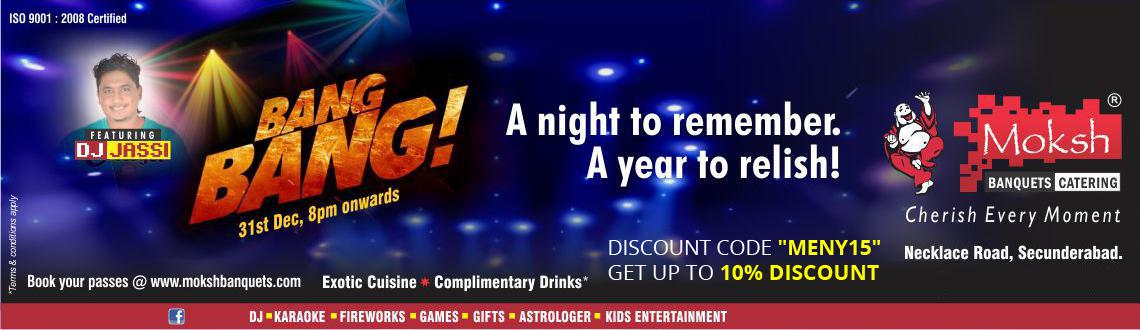 Book Online Tickets for Bang Bang New Year Eve - 2015, Hyderabad. Bang Bang New Year Eve - 2015