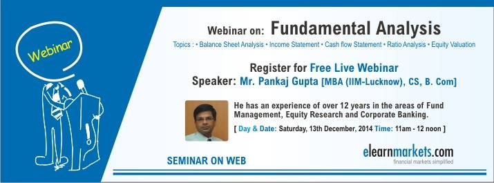 Join Mr. Pankaj Gupta for FREE LIVE Webinar on Fundamental Analysis, 13 Dec 2014 at 11AM