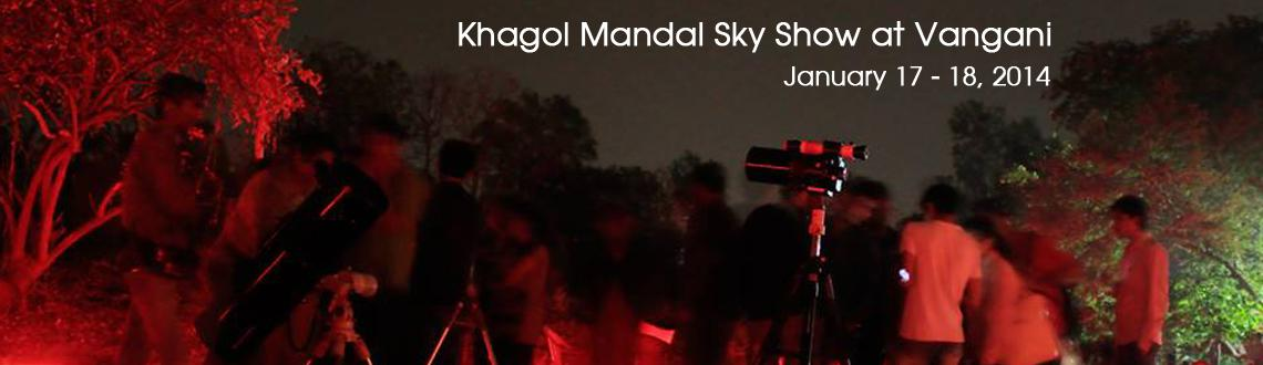 Book Online Tickets for Khagol Mandal January 2015 Sky Show at V, Mumbai. Khagol Mandal announces 3rd overnight programme of 29th season at Vangani on 17 January 2015. The program starts at 7.00 pm (IST) in the evening and runs up to 5.00 am (IST) next morning. The general outline of the programme is as follows: