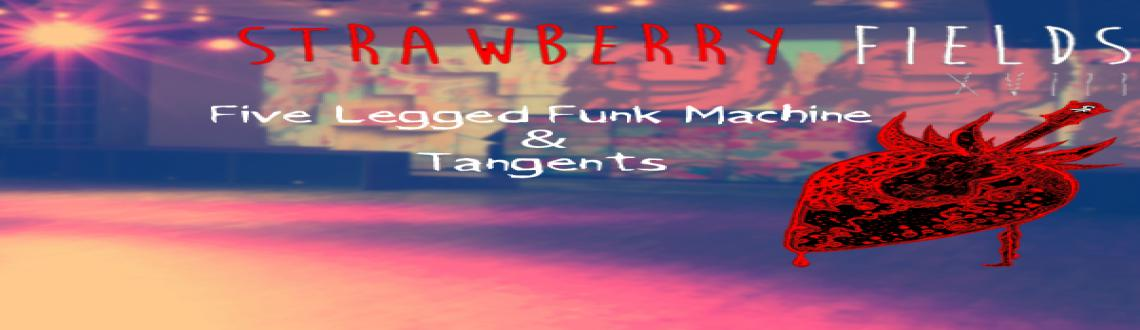 STRAWBERRY FIELDS FEATURING FIVE LEGGED FUNK MACHINE AND TANGENTS