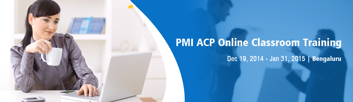 Book Online Tickets for PMI ACP Online Classroom Training, Bengaluru. 
