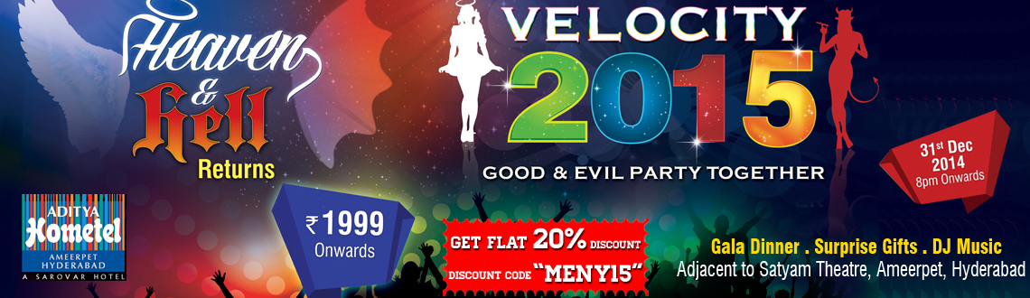 Book Online Tickets for Velocity 2015 Hell and Heaven Returns - , Hyderabad. Velocity 2015 Hell and Heaven Returns at Aditya Hometel Hyderabad is a party where the good and bad come together to party on the biggest night of the year. Here is a call to all the angels and vampires in the city to join the Hell and Heaven themed