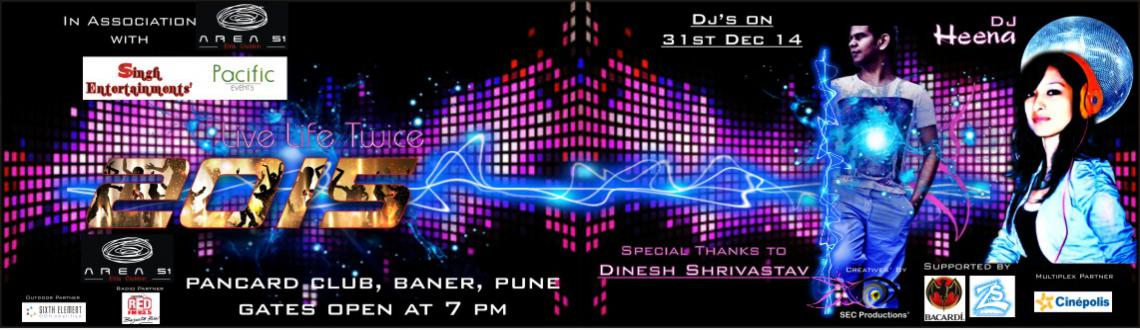 Book Online Tickets for Live Life Twice 2015 @ AREA 51 By Singh , Pune. Area 51,Pancard Club, Baner.Pune. 