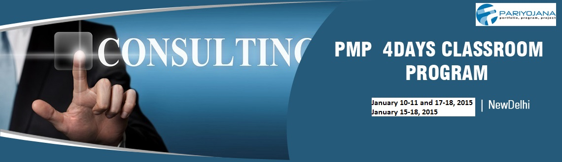 Book Online Tickets for PMP DELHI JAN 2015 CLASSROOM TRNG 4 DAYS, NewDelhi.  P P Pariyojana (PMI Global REP 3249) is pleased to announce PMP batch on Jan 10-11 and 17-18, 2015 and continuous batch from Jan 15-18, 2015 in Delhi, We have delivered these training / consulting solutions for medium and large corporation