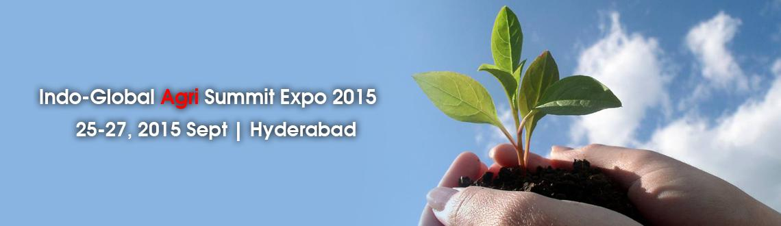 Book Online Tickets for Indo-Global Agri Expo  Summit 2015, Hyderabad. Indo-Global Agri Expo & Summit 2015