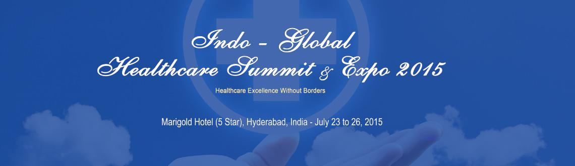 Book Online Tickets for Indo-Global Healthcare Summit  Expo 2015, Hyderabad. Indo-Global Healthcare Expo 2015