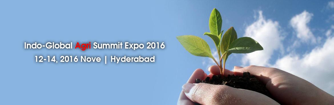 Book Online Tickets for Indo-Global Agri Expo  Summit 2016  for , Hyderabad. We are pleased to inform you that the Indo-Global Agri Expo & Summit 2016 on innovations and advances will be held in Hyderabad, India from November 12 to 14, 2016. The event is being jointly organized by the Federation of AP Chambers of Commerce
