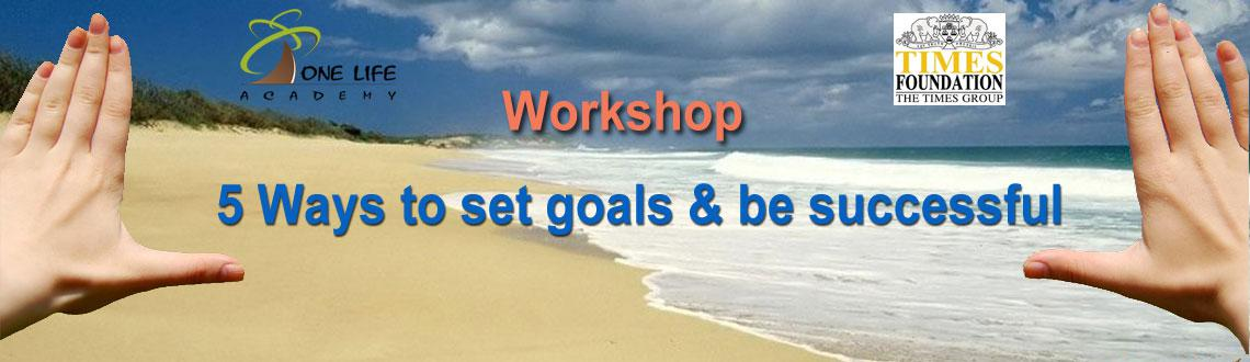 Set your Goal to attend the 5 Ways to Set Goals and Be Successful workshop at Bengaluru. Book Tickets online at meraevents.com
