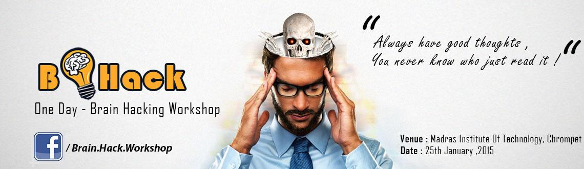 Learn Tips and Tricks for Using Your Brain at the Brain Hack  Psychology Workshop at Madras Institute of Technology on 25th Jan 2015