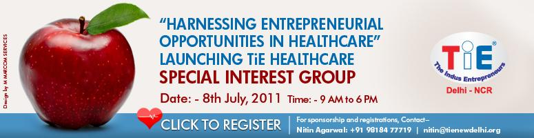 Harnessing Entrepreneurial Opportunities in Healthcare - TiE Healthcare SIG