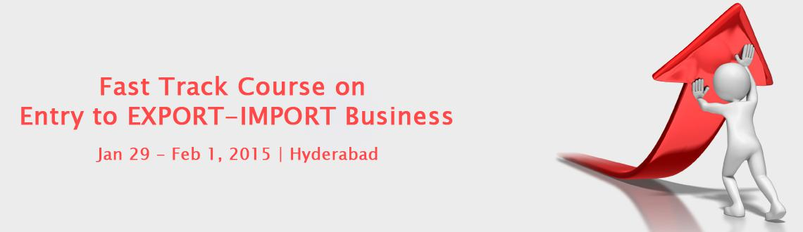 Fast Track Course on Entry to EXPORT-IMPORT Business in HYD from 29/1 to 1/2/15