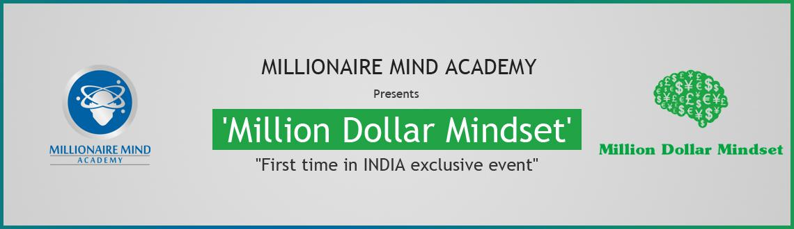 Book Online Tickets for Million Dollar Mindset, Mumbai. Millionaire Mind Academy Presents