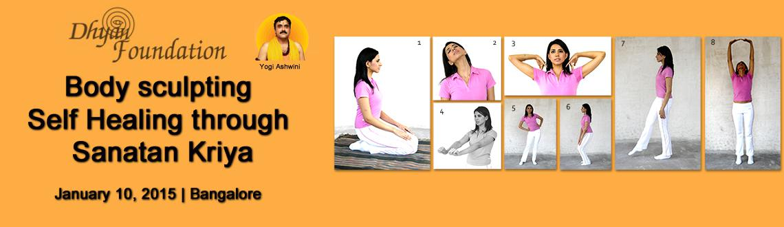 Body sculpting and Self Healing through Sanatan Kriya with the Living Master Yogi Ashwini