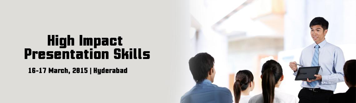 Book Online Tickets for High Impact Presentation Skills, Hyderabad. Program Objectives: