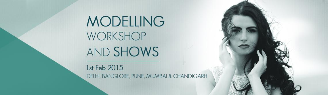 MODELLING WORKSHOP AND SHOWS - DELHI, BANGLORE, PUNE, MUMBAI  CHANDIGARH