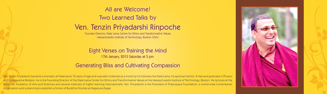 Book Online Tickets for Two Learned Talks by Ven. Tenzin Priyada, Hyderabad. Ven. Tenzin Priyadarshi, internationally acclaimed speaker on life-related themes and Chaplin at the Buddhist Shrine at MIT USA will be giving a talk on 17th & 19th of January 2015.