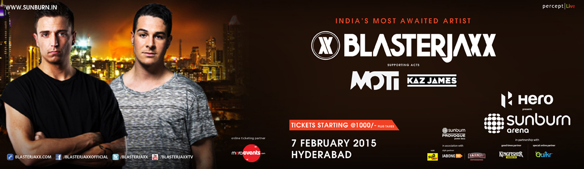 Sunburn Arena with Blasterjaxx-Hyderabad : Blasterjaxx along with Moti & Kaz James will be in Hyderabad on the 7th February 2015. Book tickets now at
