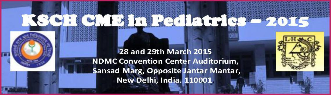 Book Online Tickets for KSCH CME in Pediatrics  2015, NewDelhi. Department of Pediatrics, Kalawati Saran Children\\\'s Hospital and Lady Hardinge Medical College, New Delhi and KSCH doctor's forum are organizing Annual Pediatric CME on contentious and relevant clinical problems. The two day CME will on 28th