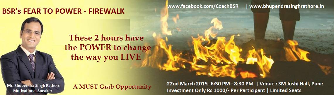 Book Online Tickets for  BSRs FEAR TO POWR - FIREWALK, Pune. BSR\\\'s FEAR TO POWER - FIREWALKThis one workshop has the power to change the way you live your life soBe there to witness the magic of FIREWALK with BSR and:-Become Very confident-Understand the power of your subconscious mind-Kno