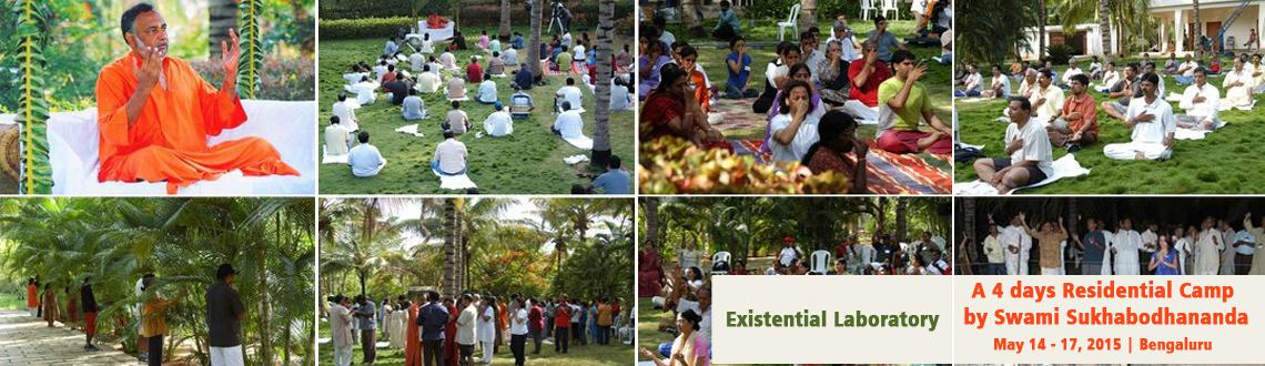 Book Online Tickets for Existential Laboratory - A 4 days Reside, Bengaluru. Dear Friends,  It has been our sincere desire to offer you one of the most beautiful experiential camp conceived and conducted by Poojya Swami Sukhabodhananda. Swamiji has personally deviseda four day residential camp with various medi