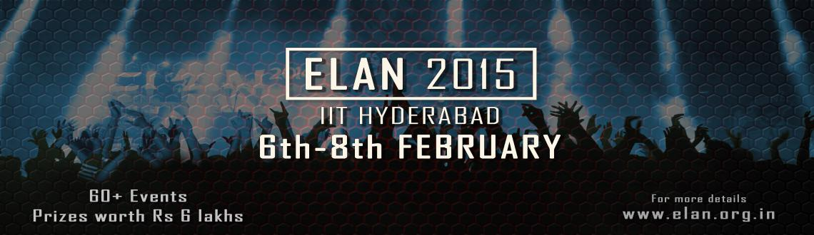 Book Online Tickets for ELAN 2015, Hyderabad.                     ELAN 2015 is aNational level Techno - Cultural FestOrganized by IIT HYDERABAD, a panache wired with undying enthusiasm, a world where men and women are not merely players, they are