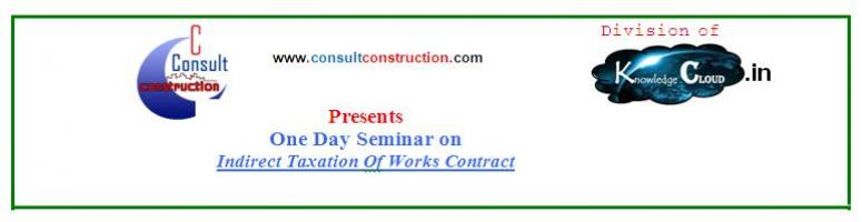 Book Online Tickets for One day Seminar On Indirect taxation Of , Ahmedabad. An exclusive program designed especially for those Executives connected with Works Contract transactions of their Companies. 