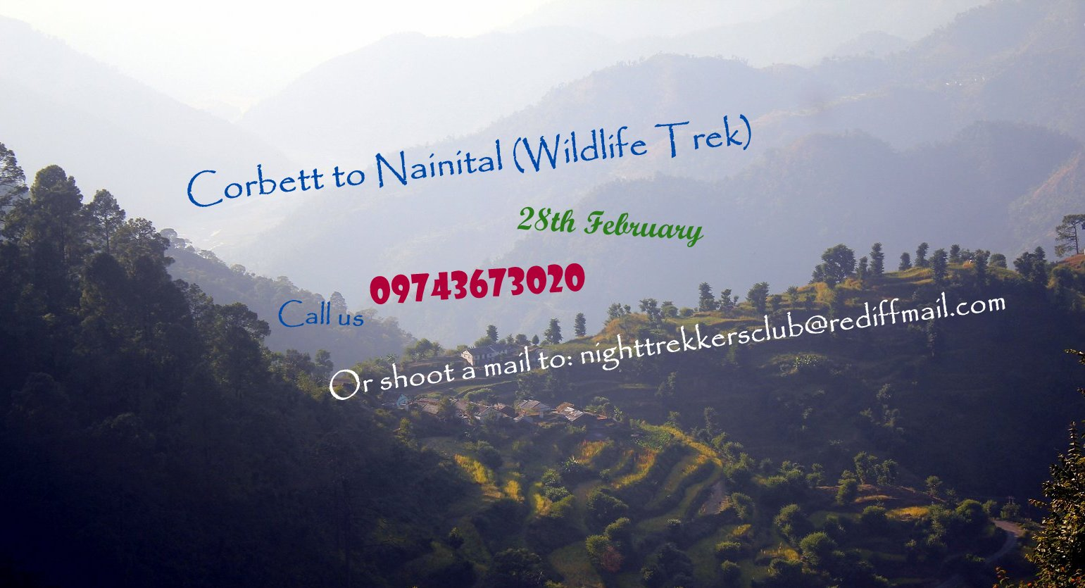 Book Online Tickets for Corbett To Nainital (Wildlife Trek), Nainital. Region: Kumaon foothills of Nainital district, Uttarakhand Duration: 04 days/03 nightsAltitude: 450 m to 2500 m.Temperature: 02 DegreeC in winter, 27 Degree C in Summer Season: October to MarchGrade: ModeratePrice: 9975/- Per Person (Ex-Delhi)