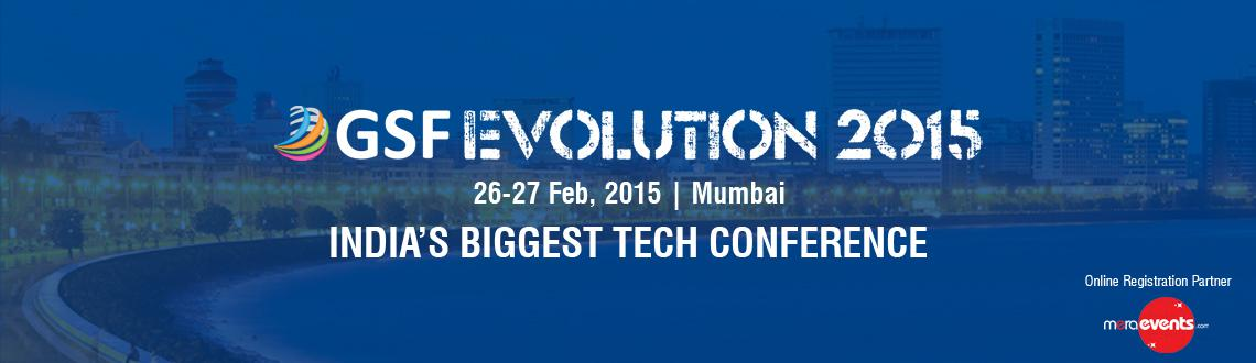 Book Online Tickets for GSF Evolution 2015, Mumbai. GSF Evolution-2015 is curation of an experience that\\\'s high-tech yet quintessentially Bombay: a digital hiatus, a platform to spur meaningful conversations and enable formation of new networks in a relaxed environment  oGSF is
