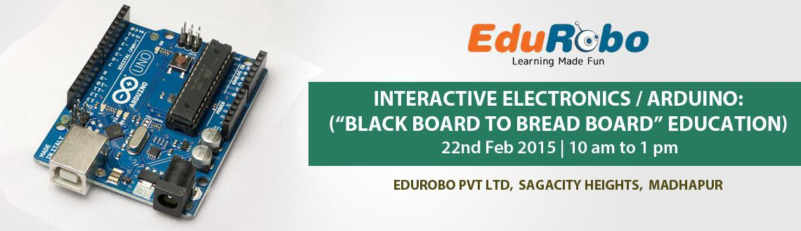 "Book Online Tickets for Workshop on Interactive Electronics / Ar, Hyderabad. Workshop on Interactive electronics / Arduino: (""Black Board to Bread Board"" education) 